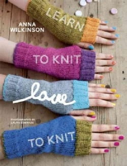 Learn to Knit, Love to Knit (Paperback)