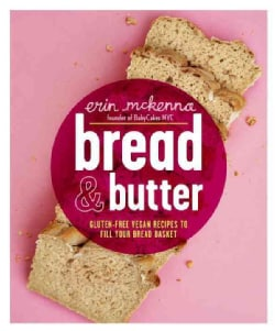 Bread & Butter: Gluten-Free Vegan Recipes to Fill Your Bread Basket (Hardcover)