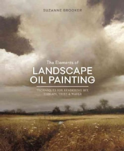 The Elements of Landscape Oil Painting: Techniques for Rendering Sky, Terrain, Trees, and Water (Hardcover)