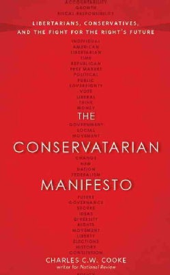 The Conservatarian Manifesto: Libertarians, Conservatives, and the Fight for the Right's Future (Hardcover)