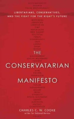 The Conservatarian Manifesto: Libertarians, Conservatives, and the Fight for the Right's Future (Paperback)