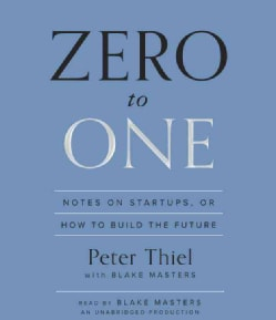 Zero to One: Notes on Startups, or How to Build the Future (CD-Audio)