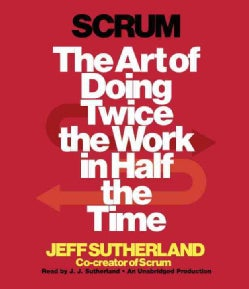 Scrum: The Art of Doing Twice the Work in Half the Time (CD-Audio)