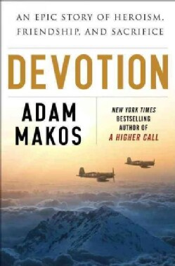 Devotion: An Epic Story of Heroism, Friendship, and Sacrifice (Hardcover)