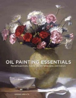 Oil Painting Essentials: Mastering Portraits, Figures, Still Lifes, Landscapes, and Interiors (Paperback)