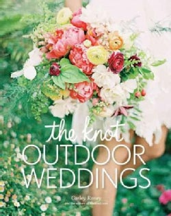 The Knot Outdoor Weddings: Fresh Ideas for Events in Gardens, Vineyards, Beaches, Mountains, and More (Hardcover)