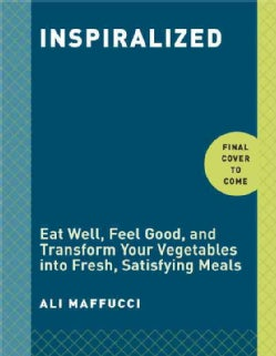 Inspiralized: Turn Vegetables into Healthy, Creative, Satisfying Meals (Paperback)