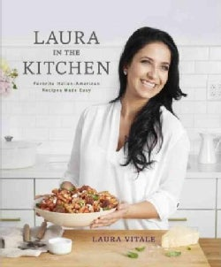Laura in the Kitchen: Favorite Italian-American Recipes Made Easy (Hardcover)