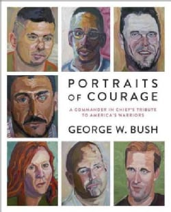 Portraits of Courage: A Commander in Chief's Tribute to America's Warriors (Hardcover)