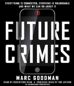 Future Crimes: Everything Is Connected, Everyone Is Vulnerable and What We Can Do About It (CD-Audio)