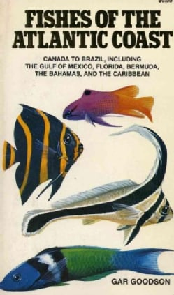 Fishes of the Atlantic Coast: Canada to Brazil, Including the Gulf of Mexico, Florida, Bermuda, the Bahamas, and ... (Paperback)