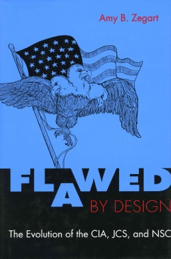 Flawed by Design: The Evolution of the Cia, Jcs, and Nsc (Paperback)