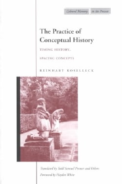The Practice of Conceptual History: Timing History, Spacint Concepts (Paperback)