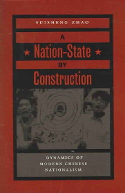 A Nation-State by Construction: Dynamics of Modern Chinese Nationalism (Paperback)
