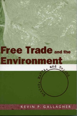 Free Trade And The Enviroment: Mexico, NAFTA, And Beyond (Paperback)