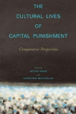 The Cultural Lives Of Capital Punishment: Comparative Perspectives (Paperback)