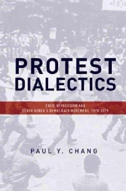 Protest Dialectics: State Repression and South Korea's Democracy Movement, 1970-1979 (Hardcover)