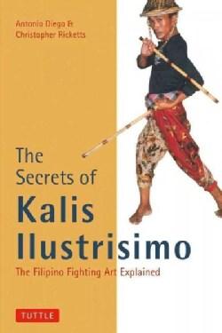 The Secrets of Kalis Ilustrisimo: The Filipino Fighting Art Explained (Paperback)