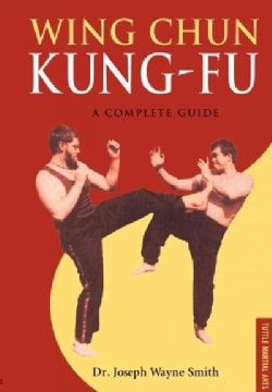 Wing Chun Kung-Fu: A Complete Guide (Paperback)