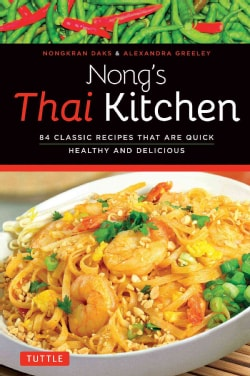 Nong's Thai Kitchen: 84 Classic Recipes That Are Quick, Healthy and Delicious (Paperback)