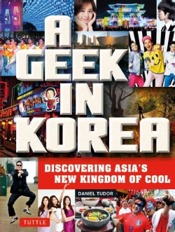A Geek in Korea: Discovering Asian's New Kingdom of Cool (Paperback)