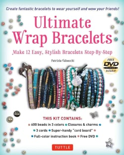 Ultimate Wrap Bracelets: Make 12 Easy, Stylish Bracelets Step-by-step(includes 600 Beads, 48pp Book; Closures & Charms, Cords...