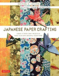 Japanese Paper Crafting: Create 17 Paper Craft Projects & Make Your Own Beautiful Washi Paper (Paperback)