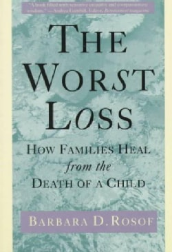 The Worst Loss: How Families Heal from the Death of a Child (Paperback)