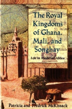 The Royal Kingdoms of Ghana, Mali and Songhay: Life in Medieval Africa (Paperback)