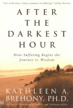 After the Darkest Hour: How Suffering Begins the Journey to Wisdom (Paperback)