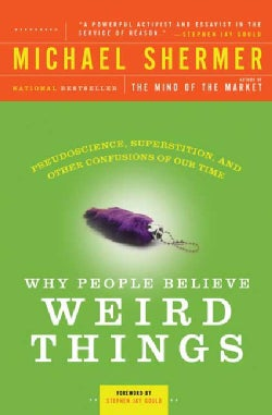 Why People Believe Weird Things: Pseudoscience, Superstition, and Other Confusions of Our Time (Paperback)