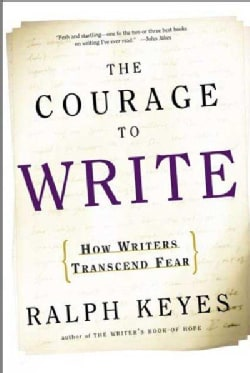 The Courage to Write: How Writers Transcend Fear (Paperback)