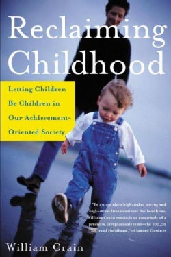 Reclaiming Childhood: Letting Children Be Children in Our Achievement-Oriented Society (Paperback)