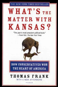 What's The Matter With Kansas?: How Conservatives Won The Heart Of America (Paperback)