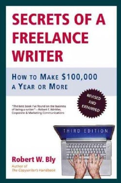 Secrets of a Freelance Writer: How to Make $100,000 a Year or More (Paperback)