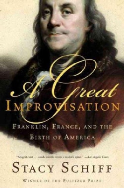 A Great Improvisation: Franklin, France, And the Birth of America (Paperback)