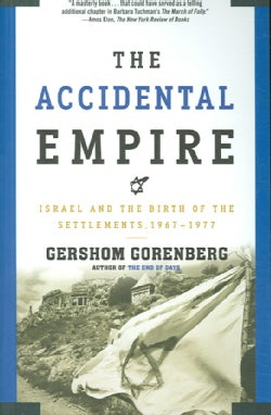 The Accidental Empire: Israel And the Birth of the Settlements, 1967-1977 (Paperback)