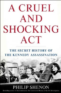 A Cruel and Shocking Act: The Secret History of the Kennedy Assassination (Hardcover)