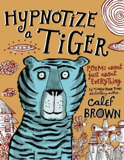 Hypnotize a Tiger: Poems About Just About Everything (Hardcover)
