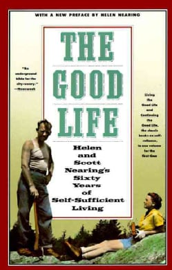 The Good Life: Helen and Scott Nearing's Sixty Years of Self-Sufficient Living (Paperback)
