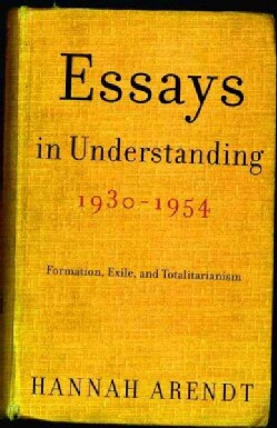 Essays In Understanding, 1930-1954: Formation, Exile, And Totalitarianism (Paperback)