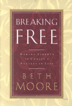Breaking Free: Making Liberty in Christ a Reality in Life (Hardcover)