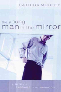 The Young Man in the Mirror: A Rite of Passage into Manhood (Paperback)