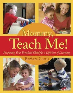 Mommy, Teach Me!: Preparing Your Preschool Child for a Lifetime of Learning (Paperback)