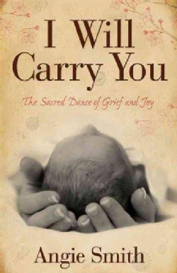 I Will Carry You: The Sacred Dance of Grief and Joy (Paperback)