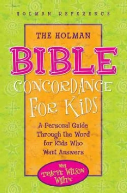 The Holman Bible Concordance for Kids: A Personal Guide Through the Word for Kids Who Want Answers (Hardcover)