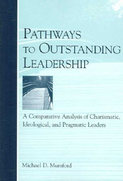Pathways to Outstanding Leadership: A Comparative Analysis of Charismatic, Ideological, And Pragmatic Leaders (Paperback)