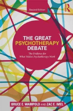 The Great Psychotherapy Debate: The Evidence for What Makes Psychotherapy Work (Paperback)