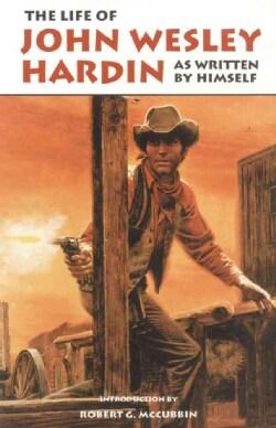 The Life of John Wesley Hardin: As Written by Himself (Paperback)