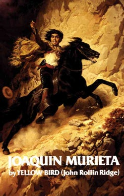 Life and Adventures of Joaquin Murieta: Celebrated California Bandit (Paperback)